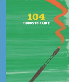 104 Things to Paint : Layered Journal, Record book Book