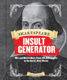 Shakespeare Insult Generator :  Mix and Match More Than 150,000 Insults in the Bard's Own Words, Hardback Book