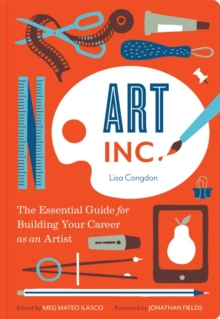 Art Inc. : The Essential Guide for Building Your Career as an Artist, Paperback Book
