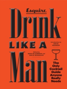 Drink Like a Man : The Only Cocktail Guide Anyone Really Needs, Hardback Book