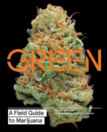 Green : A Field Guide to Marijuana, Hardback Book