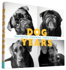 Dog Years : Faithful Friends, Then & Now, Hardback Book