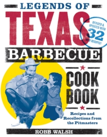 Legends of Texas Barbecue Cookbook : Recipes and Recollections from the Pitmasters, Paperback Book