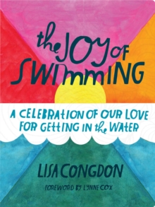The Joy of Swimming : A Celebration of Our Love for Getting in the Water, Paperback Book
