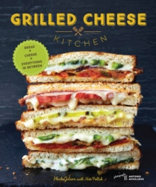 Grilled Cheese Kitchen : Bread + Cheese + Everything in Between, Hardback Book