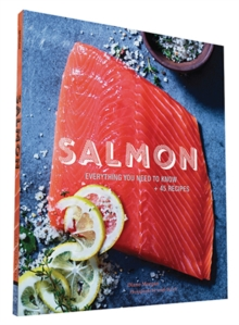 Salmon : Everything You Need to Know + 45 Recipes, Paperback Book