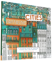 Fantastic Cities : A Coloring Book of Amazing Places Real and Imagined, Paperback Book
