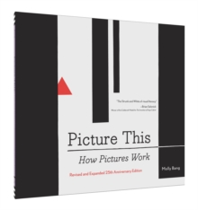 Picture This 25th Anniversary Edition : How Pictures Work, Paperback Book