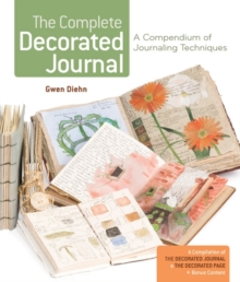 The Complete Decorated Journal : A Compendium of Journaling Techniques, Paperback Book