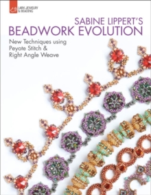 Sabine Lippert's Beadwork Evolution : New Techniques Using Peyote Stitch and Right Angle Weave, Paperback Book