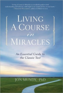 Living a Course in Miracles : An Essential Guide to the Classic Text, Paperback Book
