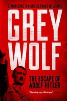 Grey Wolf : The Escape of Adolf Hitler, Paperback Book