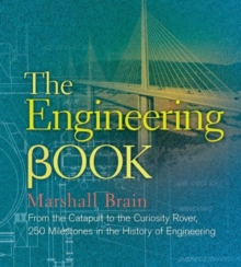 The Engineering Book : From the Catapult to the Curiosity Rover, 250 Milestones in the History of Engineering, Hardback Book