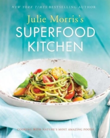 Julie Morris's Superfood Kitchen : Cooking with Nature� s Most Amazing Foods, Paperback Book