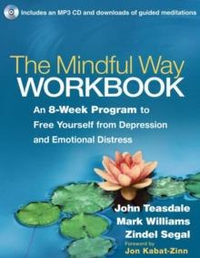 The Mindful Way Workbook : An 8-Week Program to Free Yourself from Depression and Emotional Distress, Paperback Book