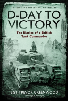 D-Day to Victory : The Diaries of a British Tank Commander, Paperback Book
