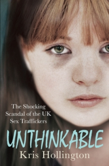 Unthinkable : The Shocking Scandal of Britain's Trafficked Children, Paperback Book