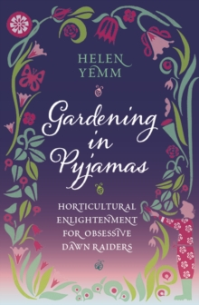 Gardening in Pyjamas : Horticultural Enlightenment for Obsessive Dawn Raiders, Hardback Book