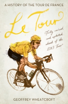 Le Tour: A History of the Tour de France, Paperback Book