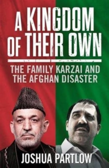 A Kingdom of Their Own: The Family Karzai and the Afgan Disaster, Hardback Book