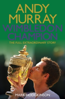 Andy Murray Wimbledon Champion : The Full and Extraordinary Story, Paperback Book