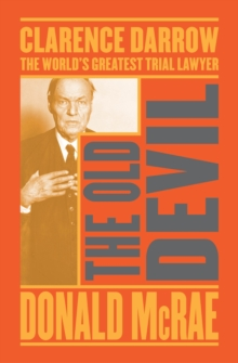 The Old Devil : Clarence Darrow: The World's Greatest Trial Lawyer, Paperback Book