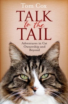 Talk to the Tail: Adventures in Cat Ownership and Beyond, Paperback Book