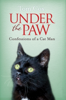 Under the Paw: Confessions of a Cat Man, Paperback Book