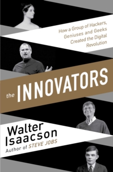 The Innovators: How a Group of Inventors, Hackers, Geniuses and Geeks Created the Digital Revolution, Paperback Book