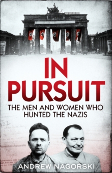 In Pursuit: The Men and Women Who Hunted the Nazis, Hardback Book