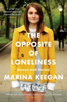 The Opposite of Loneliness: Essays and Stories, Paperback Book