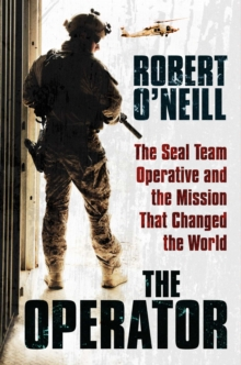 The Operator : The Seal Team Operative and the Mission That Changed the World, Hardback Book
