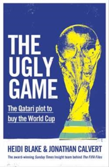The Ugly Game : The Qatari Plot to Buy the World Cup, Hardback Book
