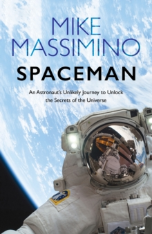 Spaceman : An Astronaut's Unlikely Journey to Unlock the Secrets of the Universe, Hardback Book