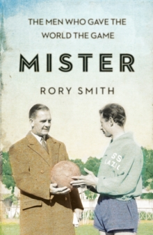 Mister : The Men Who Gave The World The Game, Hardback Book