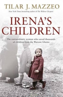 Irena's Children : The Extraordinary Woman Who Saved Thousands of Children from the Warsaw Ghetto, Hardback Book