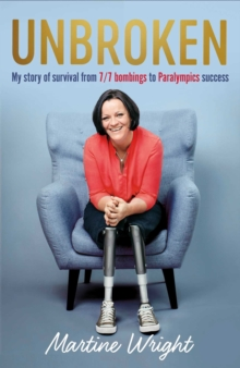 Unbroken : My story of survival from 7/7 Bombings to Paralympic success, Hardback Book