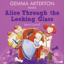 Gemma Arterton Reads Alice Through the Looking-Glass (Famous Fiction), CD-Audio Book