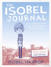 The Isobel Journal : Just A Northern Girl From Where Nothing Really Happens, Paperback Book