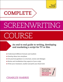 Complete Screenwriting Course : A complete guide to writing, developing and marketing a script for TV or film, Paperback Book
