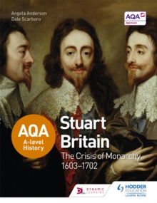 AQA A-Level History: Stuart Britain and the Crisis of Monarchy 1603-1702, Paperback Book