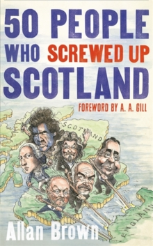 50 People Who Screwed Up Scotland, Hardback Book