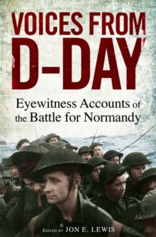 Voices from D-Day : Eyewitness Accounts of the Battles of Normandy, Paperback Book