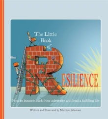The Little Book of Resilience : How to Bounce Back from Adversity and Lead a Fulfilling Life, Paperback Book