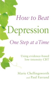 How to Beat Depression One Step at a Time : Using Evidence-Based Low Intensity CBT, Paperback Book