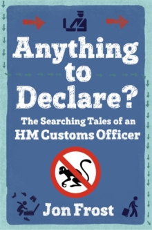 Anything to Declare? : The Searching Tales of an HM Customs Officer, Paperback Book