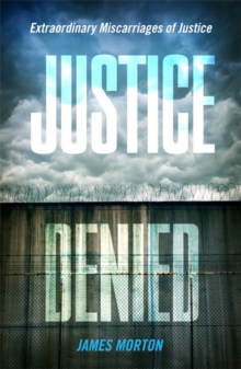 Justice Denied : Extraordinary miscarriages of justice, Paperback Book