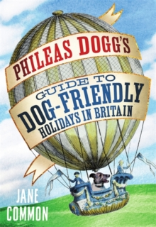 Phileas Dogg's Guide to Dog Friendly Holidays in Britain, Paperback Book