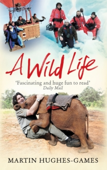 A Wild Life : My Adventures Around the World Filming Wildlife, Paperback Book