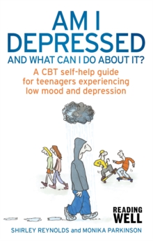 Am I Depressed and What Can I Do About it? : A CBT Self-Help Guide for Teenagers Experiencing Low Mood and Depression, Paperback Book